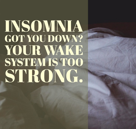 Insomnia got you down? Your wake system is too strong.